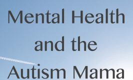 Mental Health and the Autism Mama